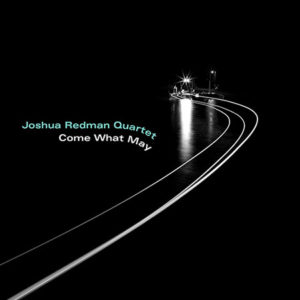 joshua-redman-quartet-come-what-may